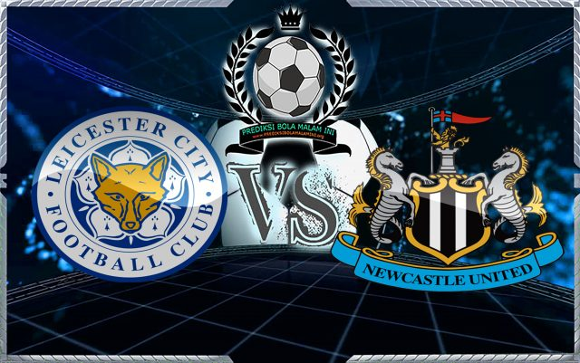 Prediksi Skor Leicester City Vs Newcastle United 7 April 2018