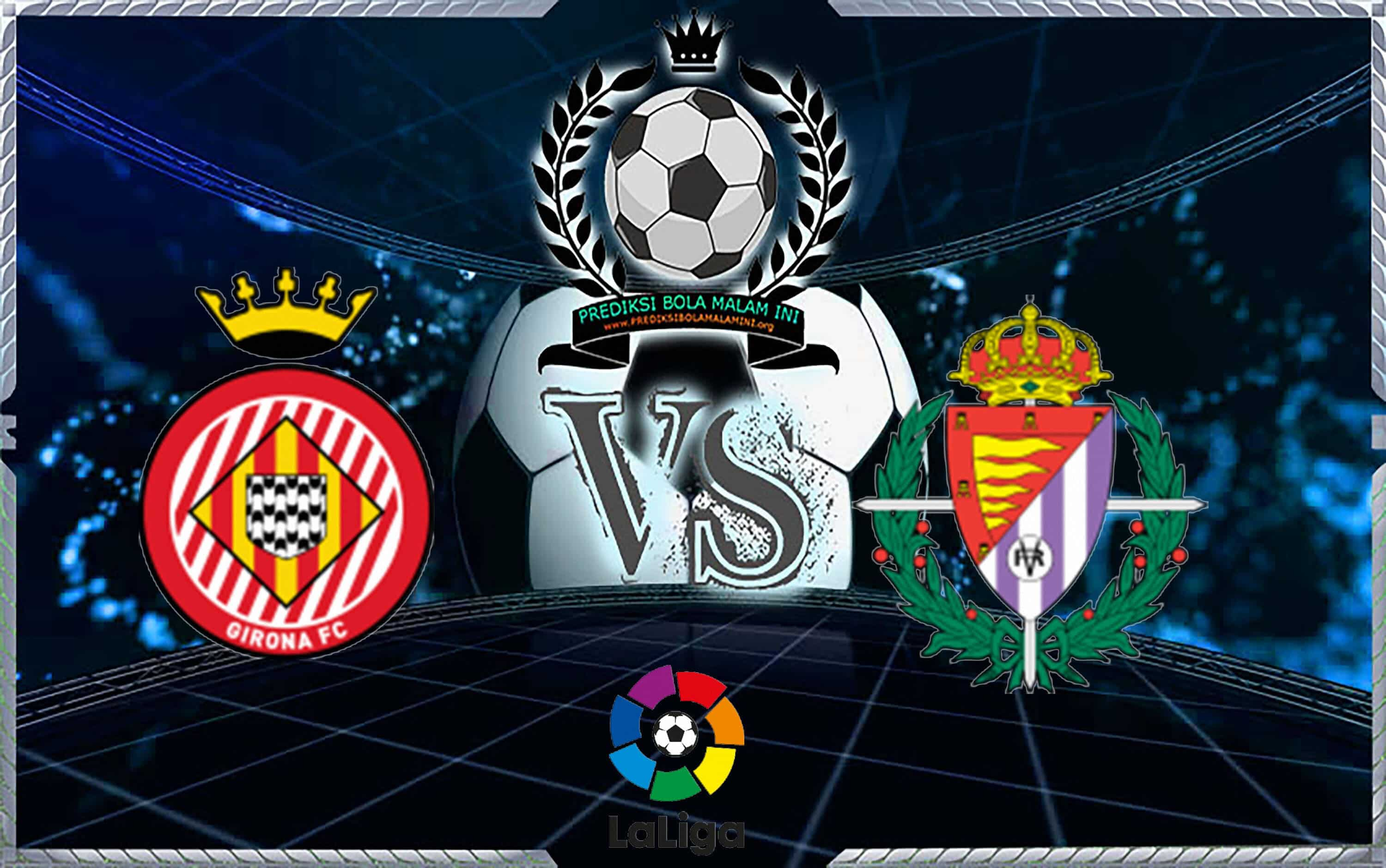 Predictor Score GIRONA Vs REAL VALLADOLID 18 Agustus 2018