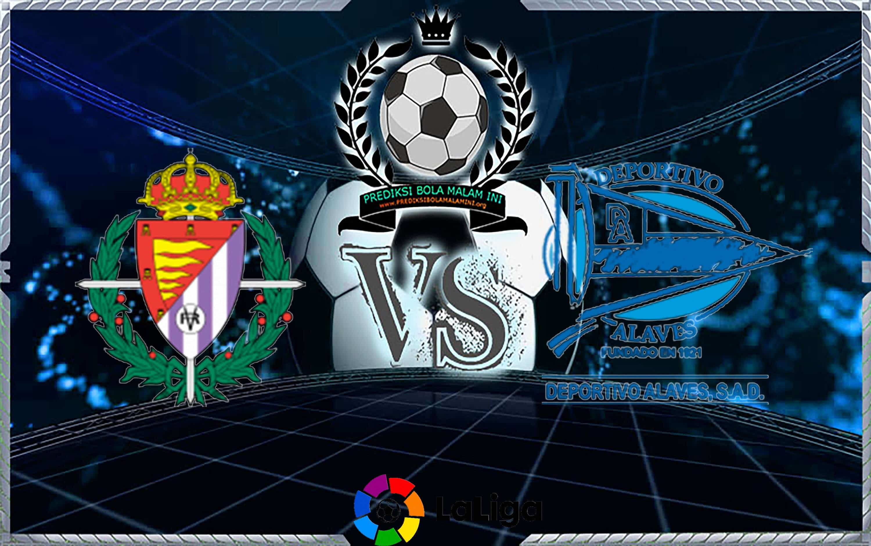 Prediksi Skor REAL VALLADOLID Vs DEPORTIVO ALAVÉS 16 September 2018