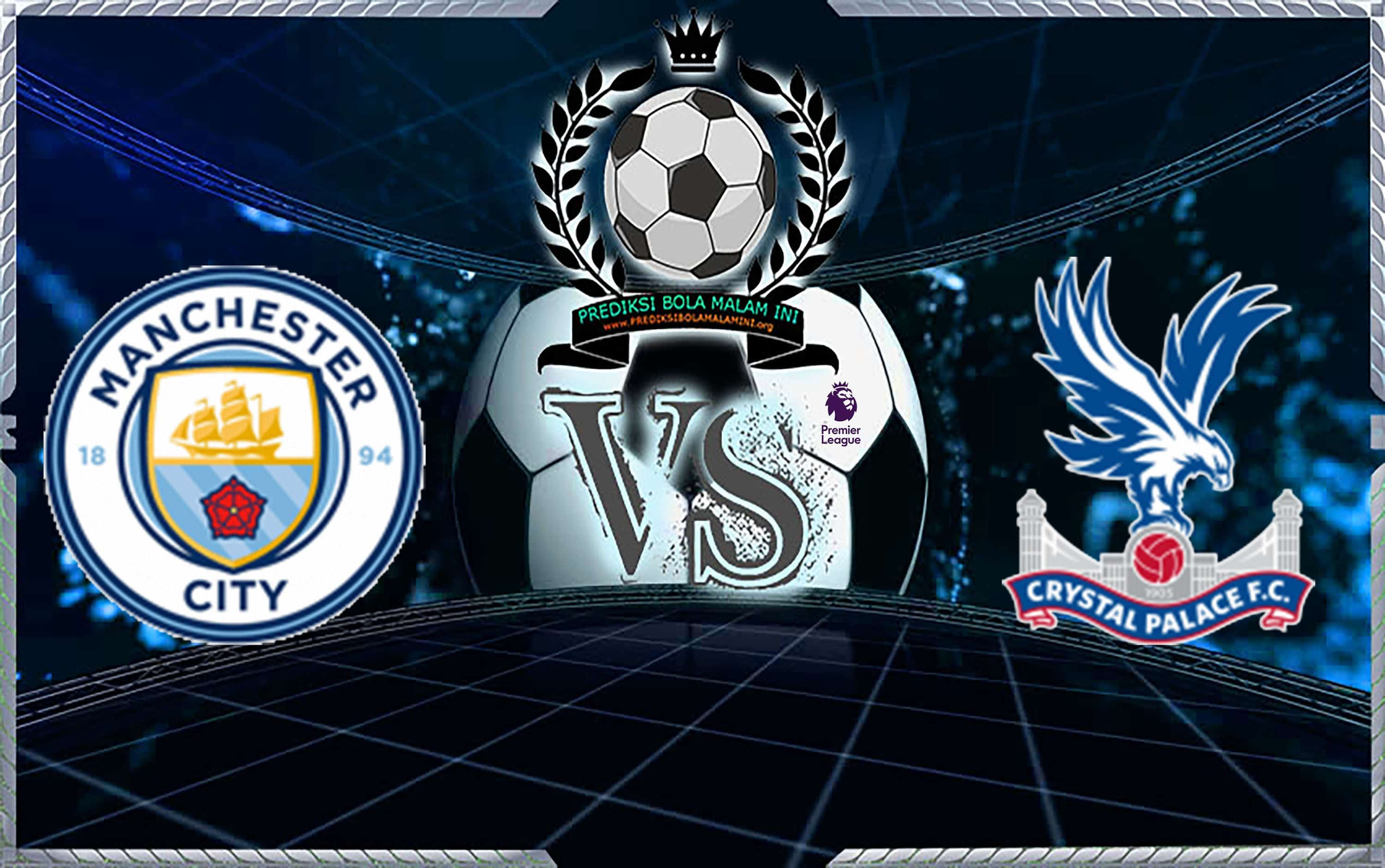 Predicks Skor MANCHESTER CITY Vs CRYSTAL PALACE pada 22 Desember 2018