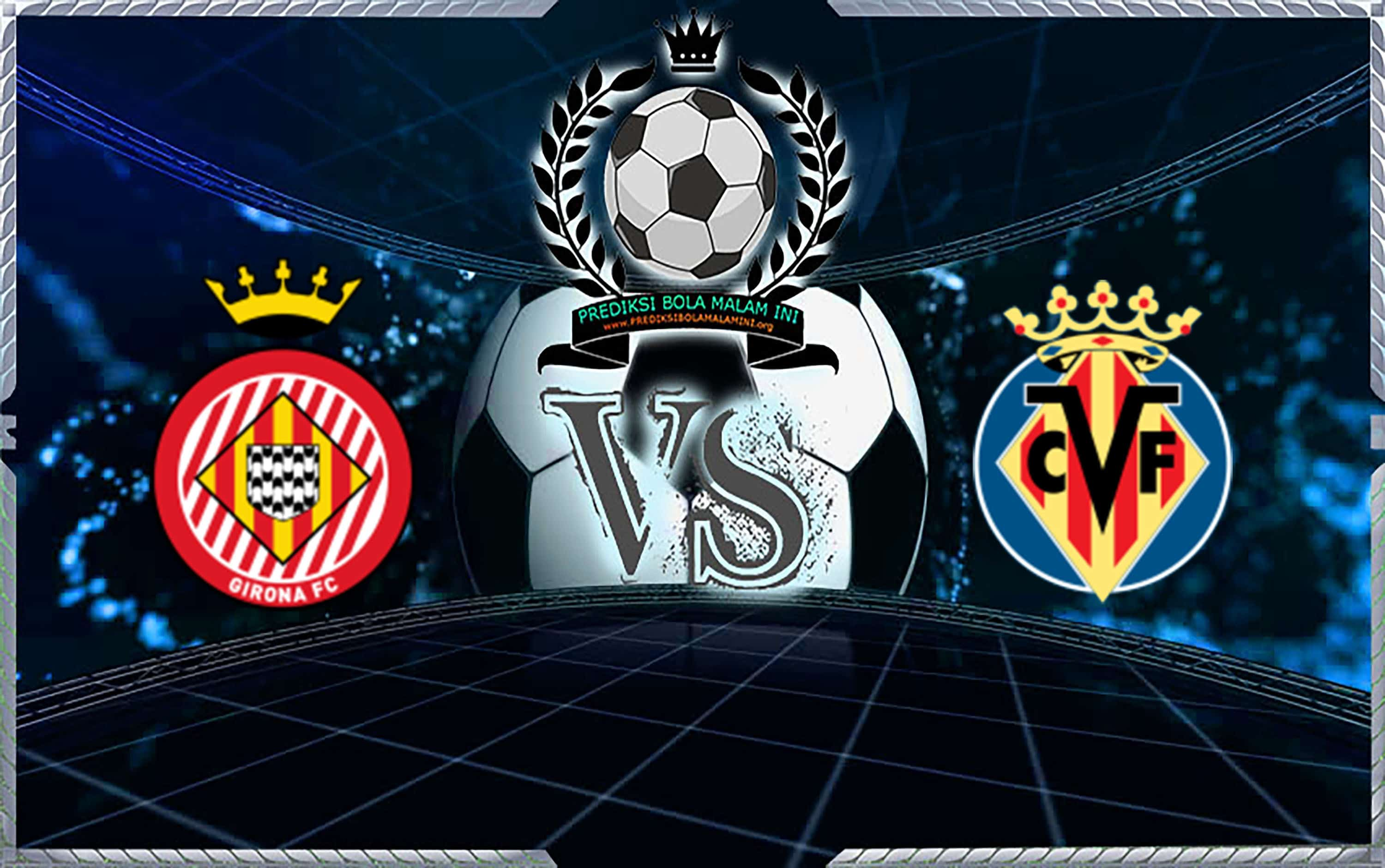Prediksi Skor Girona Vs Villarreal 14 April 2019